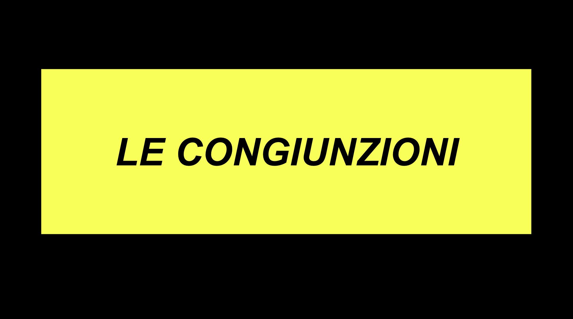LA PRESENTAZIONE DELLA LEZIONE SULLE CONGIUNZIONI